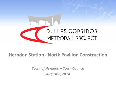 Herndon Station - North Pavilion Construction Town of Herndon – Town Council August 6, 2014.