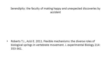 Serendipity: the faculty of making happy and unexpected discoveries by accident Roberts T.J., Azizi E. 2011. Flexible mechanisms: the diverse roles of.