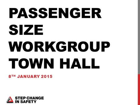 PASSENGER SIZE WORKGROUP TOWN HALL 8 TH JANUARY 2015.