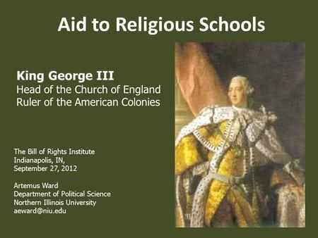 Aid to Religious Schools King George III Head of the Church of England Ruler of the American Colonies The Bill of Rights Institute Indianapolis, IN, September.