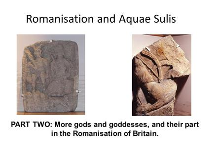Romanisation and Aquae Sulis