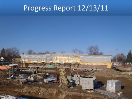 Progress Report 12/13/11. Progress Schedule December 2011 Work Completed December: Installed Concrete topping on roof Rough In M&E East side screen wall.