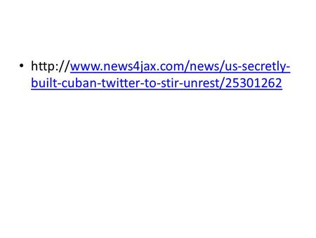 built-cuban-twitter-to-stir-unrest/25301262www.news4jax.com/news/us-secretly- built-cuban-twitter-to-stir-unrest/25301262.