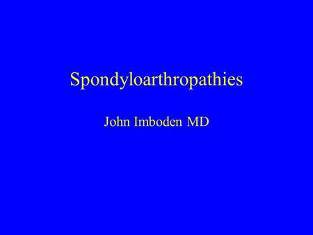 Spondyloarthropathies John Imboden MD