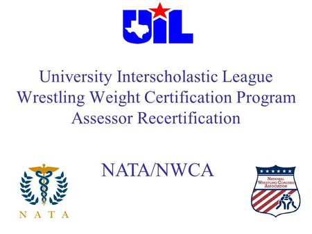 University Interscholastic League Wrestling Weight Certification Program Assessor Recertification NATA/NWCA.