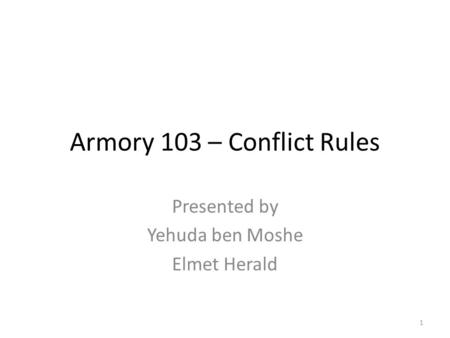 Armory 103 – Conflict Rules Presented by Yehuda ben Moshe Elmet Herald 1.