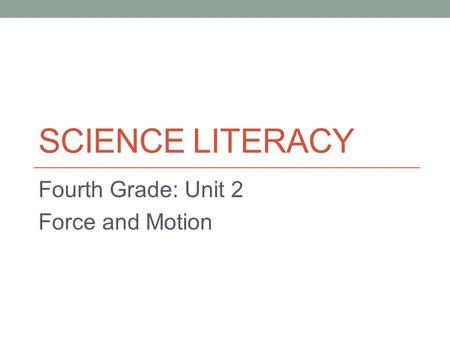 SCIENCE LITERACY Fourth Grade: Unit 2 Force and Motion.