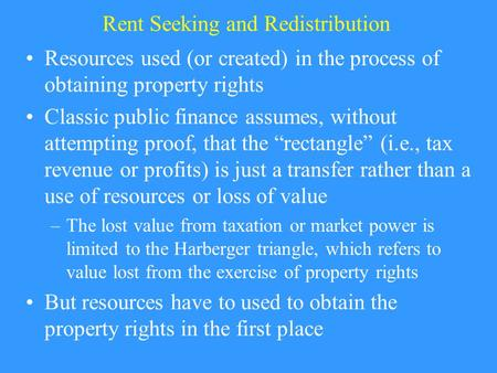 Rent Seeking and Redistribution Resources used (or created) in the process of obtaining property rights Classic public finance assumes, without attempting.