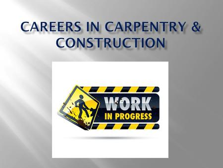 Construction Laborer Carpenters Helper Rough Carpenter Construction Carpenter Cabinetmaker/Bench Carpenter.