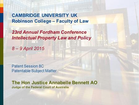 CAMBRIDGE UNIVERSITY UK Robinson College – Faculty of Law 23rd Annual Fordham Conference Intellectual Property Law and Policy 8 – 9 April 2015 Patent Session.
