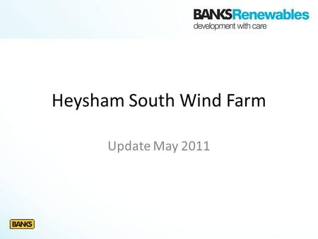 Heysham South Wind Farm Update May 2011. Key Facts Final Layout -3 turbines, 80m to hub, 125m to blade tip -Up to 7.5MW -Electricity for 4,200 homes,