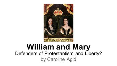 William and Mary Defenders of Protestantism and Liberty? by Caroline Agid.