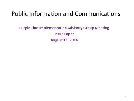 Public Information and Communications Purple Line Implementation Advisory Group Meeting Issue Paper August 12, 2014 1.