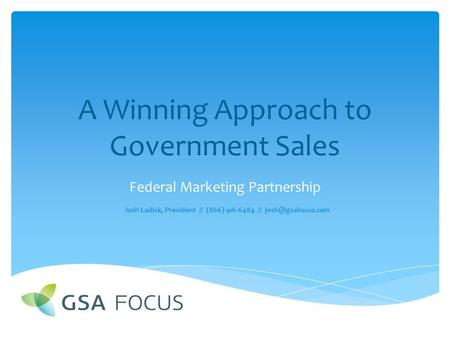 A Winning Approach to Government Sales Federal Marketing Partnership Josh Ladick, President // (866) 916-6484 //