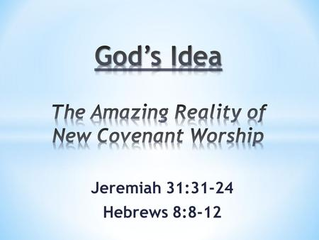 "Jeremiah 31:31-24 Hebrews 8:8-12. ""Behold, the days are coming, declares the Lord, when I will make a new covenant with the house of Israel and the house."