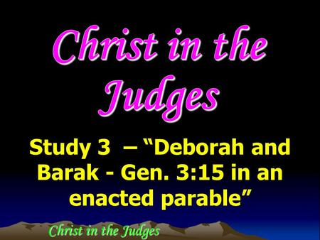 "Christ in the Judges Study 3 – ""Deborah and Barak - Gen. 3:15 in an enacted parable"""