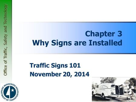 Office of Traffic, Safety and Technology Chapter 3 Why Signs are Installed Traffic Signs 101 November 20, 2014.