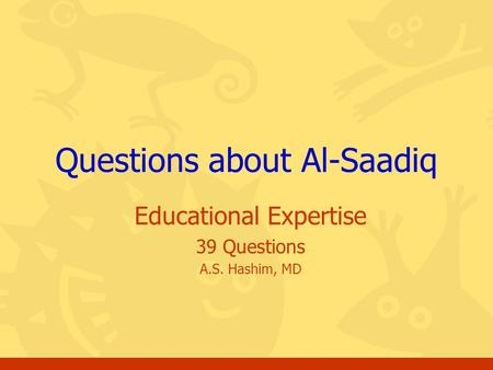 Educational Expertise 39 Questions A.S. Hashim, MD Questions about Al-Saadiq.