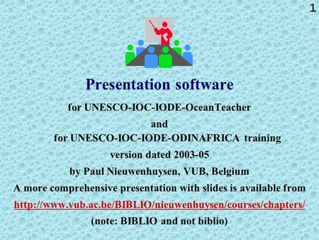1 Presentation software for UNESCO-IOC-IODE-OceanTeacher and for UNESCO-IOC-IODE-ODINAFRICA training version dated 2003-05 by Paul Nieuwenhuysen, VUB,