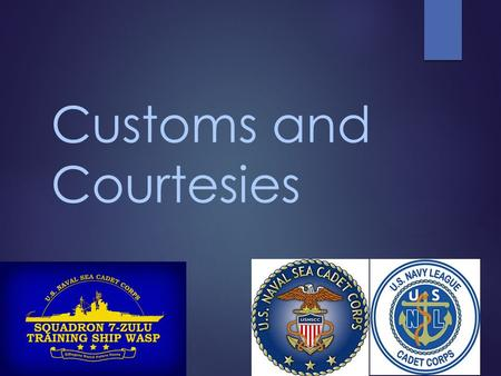 Customs and Courtesies. Customs and Courtesies Introduction  The Military has a long history.  Traditions have been established over time  Learning.