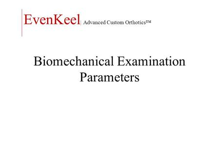 Biomechanical Examination Parameters EvenKeel | Advanced Custom Orthotics™