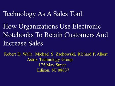 Technology As A Sales Tool: How Organizations Use Electronic Notebooks To Retain Customers And Increase Sales Robert D. Walla, Michael S. Zachowski, Richard.