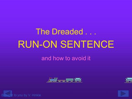 The Dreaded... and how to avoid it RUN-ON SENTENCE Brought to you by V. Hinkle.