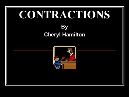 CONTRACTIONS By Cheryl Hamilton Contractions A contraction is a word made by putting two words together. When words are joined in a contraction, an apostrophe.