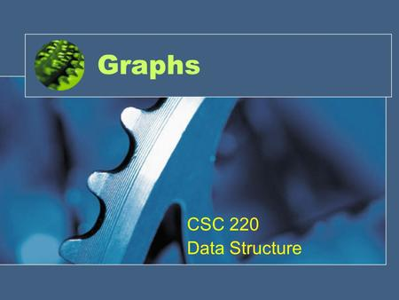 Graphs CSC 220 Data Structure. Introduction One of the Most versatile data structures like trees. Terminology –Nodes in trees are vertices in graphs.