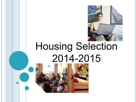 Housing Selection 2014-2015. 1.Sign Housing Contract (Due: February 28 th ) 2.Pre-Registration (February 28 th – March 7 th ) Choose a Group Captain Roommate.