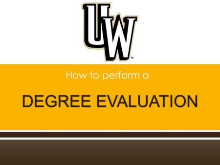  How to perform a.  Go to uwyo.edu  Select WyoWeb  Log in to WyoWeb  Select the Student Resources tab  Select Degree Evaluation under Registration.