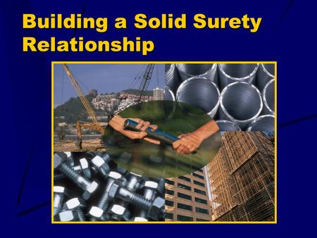 Building a Solid Surety Relationship. Surety Bonds Vs. Traditional Insurance Surety BondsInsurance 3-party2-party Risk transfer Duty to obligeeDuty to.