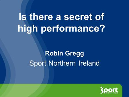 Is there a secret of high performance? Robin Gregg Sport Northern Ireland.