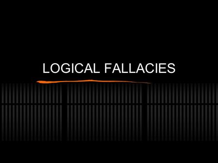 LOGICAL FALLACIES. What's a logical fallacy and why should you care? It's poor logic partly consisting of overgeneralizations and assumptions. The presence.