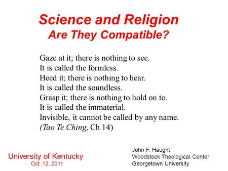 Science and Religion Are They Compatible? John F. Haught Woodstock Theological Center Georgetown University University of Kentucky Oct. 12, 2011 Gaze at.