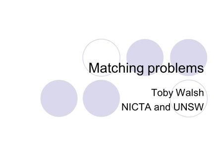 Matching problems Toby Walsh NICTA and UNSW. Motivation Agents may express preferences for issues other than a collective decision  Preferences for a.