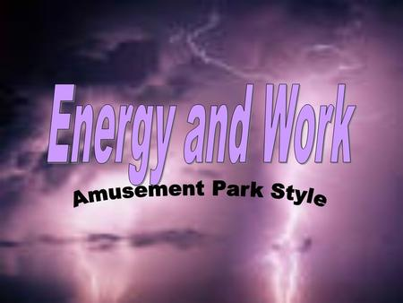 Types of EnergyForms of Energy Law of Conservation of Energy Amusement Park Physics and Activities Work.