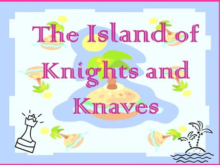 The Island of Knights and Knaves. Knights always tell the truth.