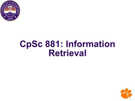 CpSc 881: Information Retrieval