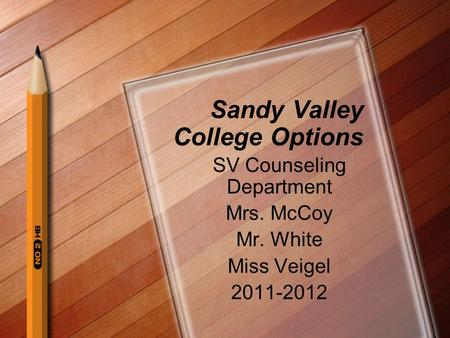 Sandy Valley College Options SV Counseling Department Mrs. McCoy Mr. White Miss Veigel 2011-2012.