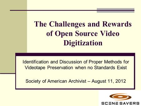 The Challenges and Rewards of Open Source Video Digitization Identification and Discussion of Proper Methods for Videotape Preservation when no Standards.
