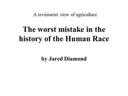 jared diamond worst mistake essay A 1987 essay on the transition to an agricultural society by whychooseone in anthropology the worst mistake in the history of the human race by jared diamond.