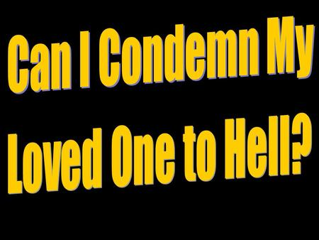 Can I Condemn My Loved One to Hell?.
