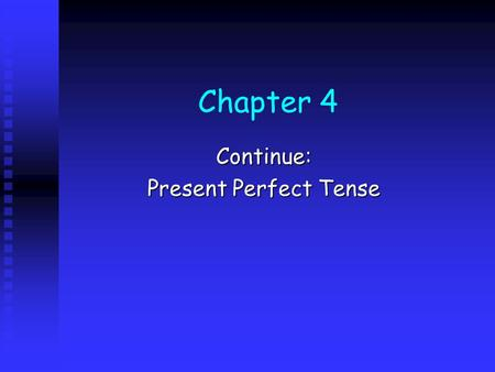 Chapter 4 Continue: Present Perfect Tense. What is Present Perfect Tense? Give me an example: Give me an example: