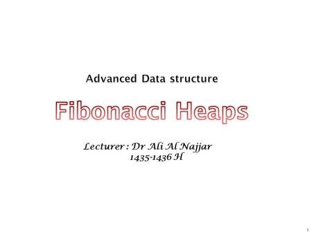 1 Lecturer : Dr Ali Al Najjar 1435-1436 H. 2 Theorem. Starting from empty Fibonacci heap, any sequence of a 1 insert, a 2 delete-min, and a 3 decrease-key.