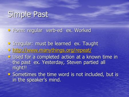 Simple Past Form: regular verb-ed ex. Worked Form: regular verb-ed ex. Worked Irregular: must be learned ex. Taught Irregular: must be learned ex. Taught.
