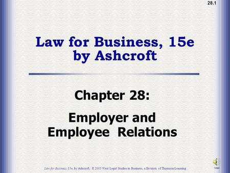 28.1 Law for Business, 15e by Ashcroft Chapter 28: Employer and Employee Relations Law for Business, 15e, by Ashcroft, © 2005 West Legal Studies in Business,