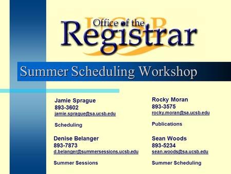 Summer Scheduling Workshop Rocky Moran 893-3575 Publications Denise Belanger 893-7873 Summer.