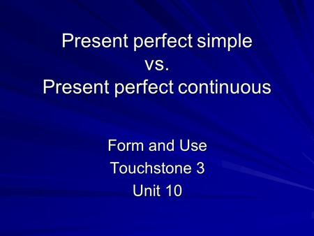 Present perfect simple vs. Present perfect continuous