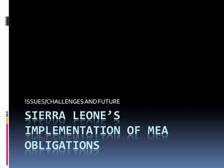 ISSUES/CHALLENGES AND FUTURE. MEA OBLIGATIONS EnforcementLegislation Policies.